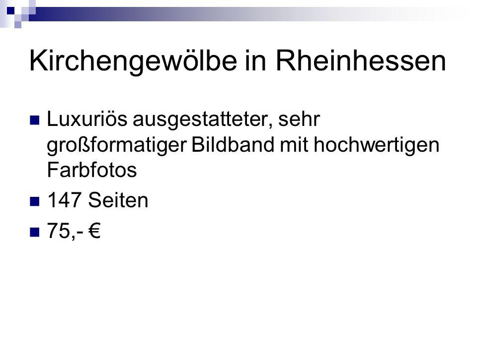 Kirchengewölbe in Rheinhessen Luxuriös ausgestatteter, sehr großformatiger Bildband mit hochwertigen Farbfotos 147 Seiten 75,-