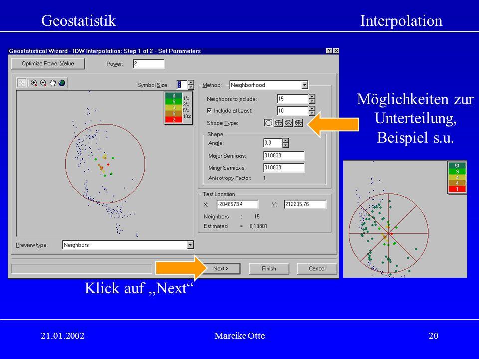 21.01.2002Mareike Otte20 GeostatistikInterpolation Klick auf Next Möglichkeiten zur Unterteilung, Beispiel s.u.