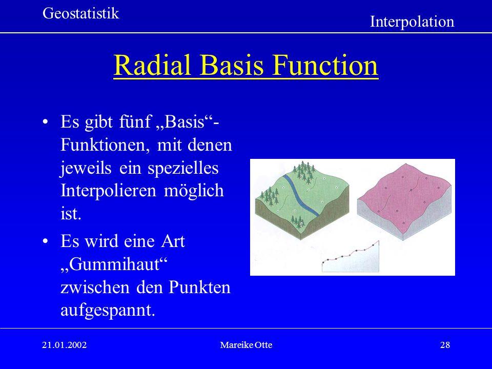 21.01.2002Mareike Otte28 Radial Basis Function Es gibt fünf Basis- Funktionen, mit denen jeweils ein spezielles Interpolieren möglich ist.