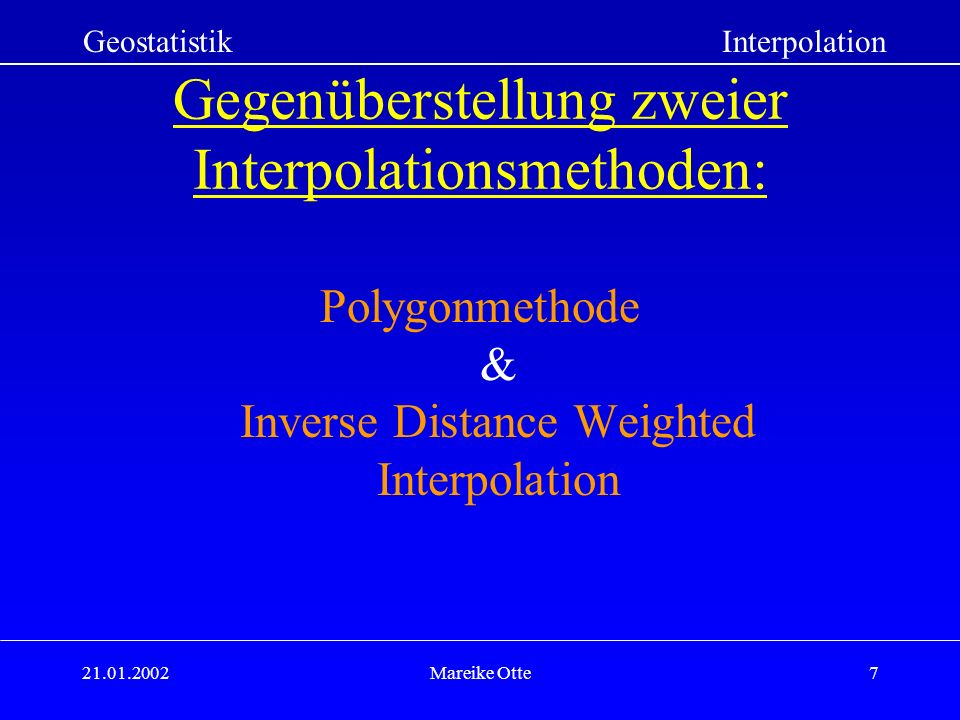 21.01.2002Mareike Otte7 Gegenüberstellung zweier Interpolationsmethoden: Polygonmethode & Inverse Distance Weighted Interpolation GeostatistikInterpol