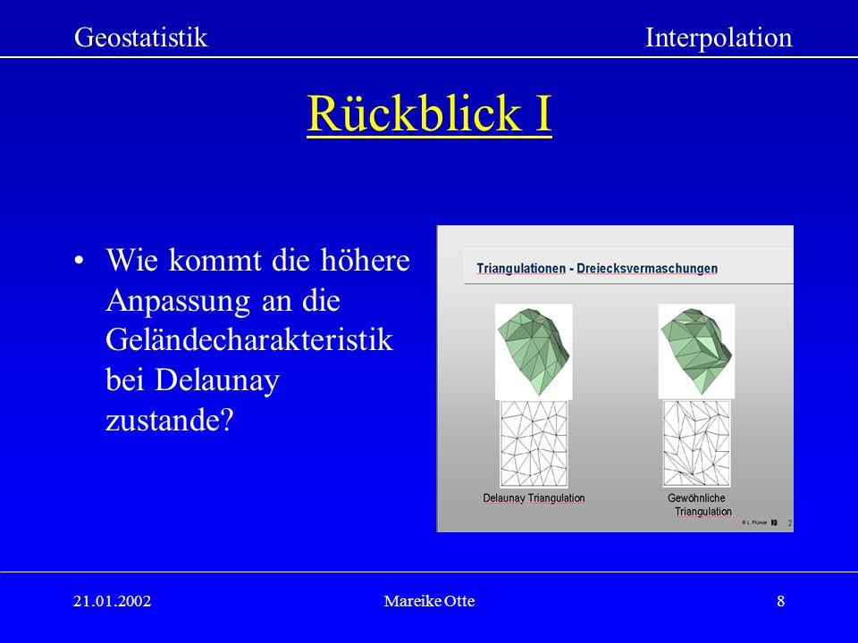 21.01.2002Mareike Otte8 Rückblick I Wie kommt die höhere Anpassung an die Geländecharakteristik bei Delaunay zustande.