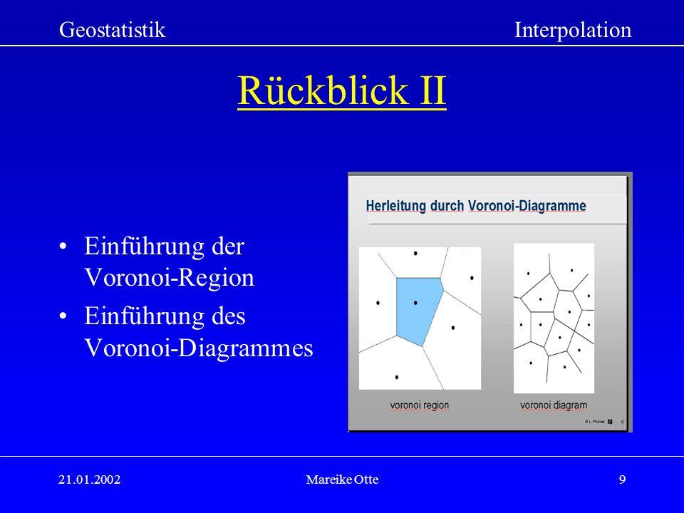 21.01.2002Mareike Otte9 Rückblick II Einführung der Voronoi-Region Einführung des Voronoi-Diagrammes GeostatistikInterpolation