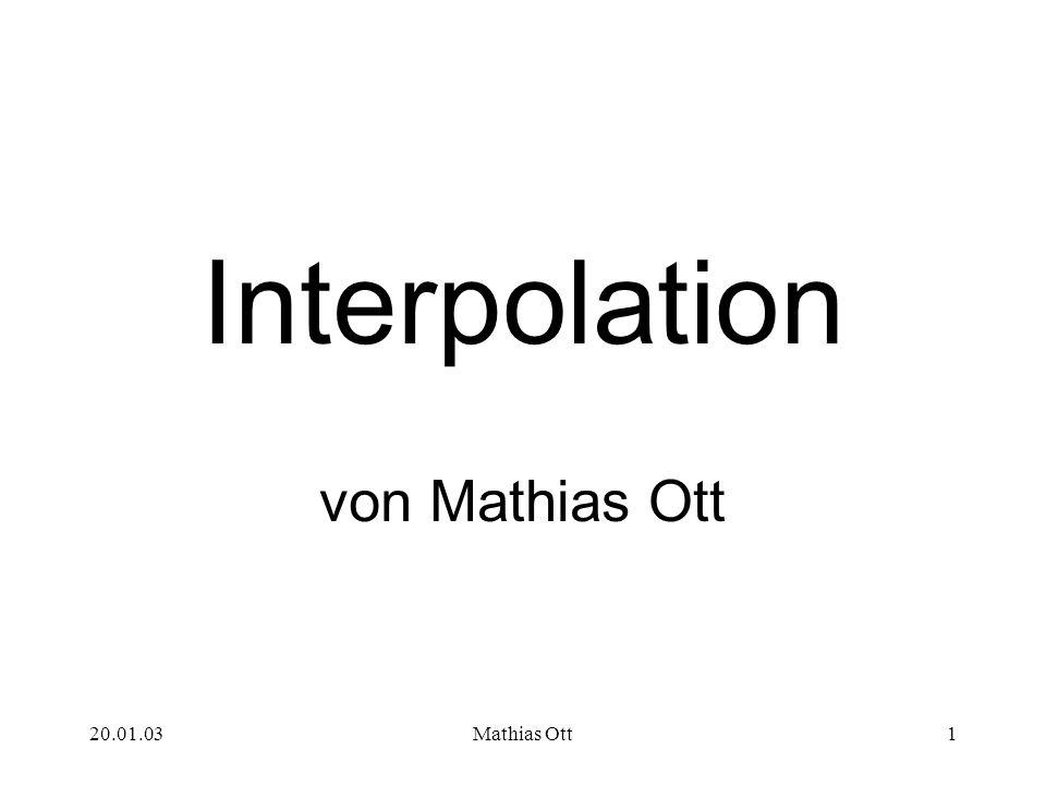 20.01.03Mathias Ott1 Interpolation von Mathias Ott