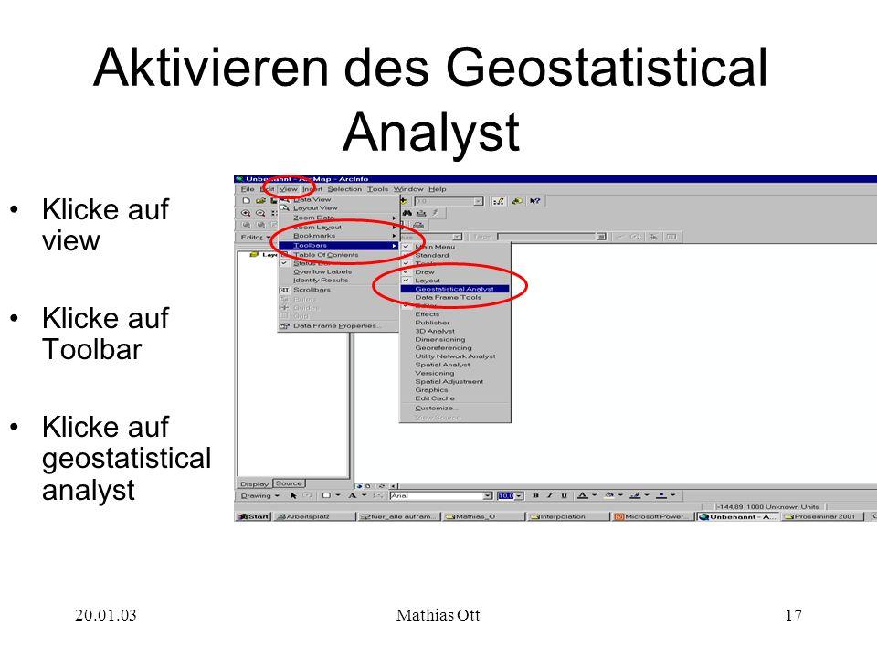 20.01.03Mathias Ott17 Aktivieren des Geostatistical Analyst Klicke auf view Klicke auf Toolbar Klicke auf geostatistical analyst
