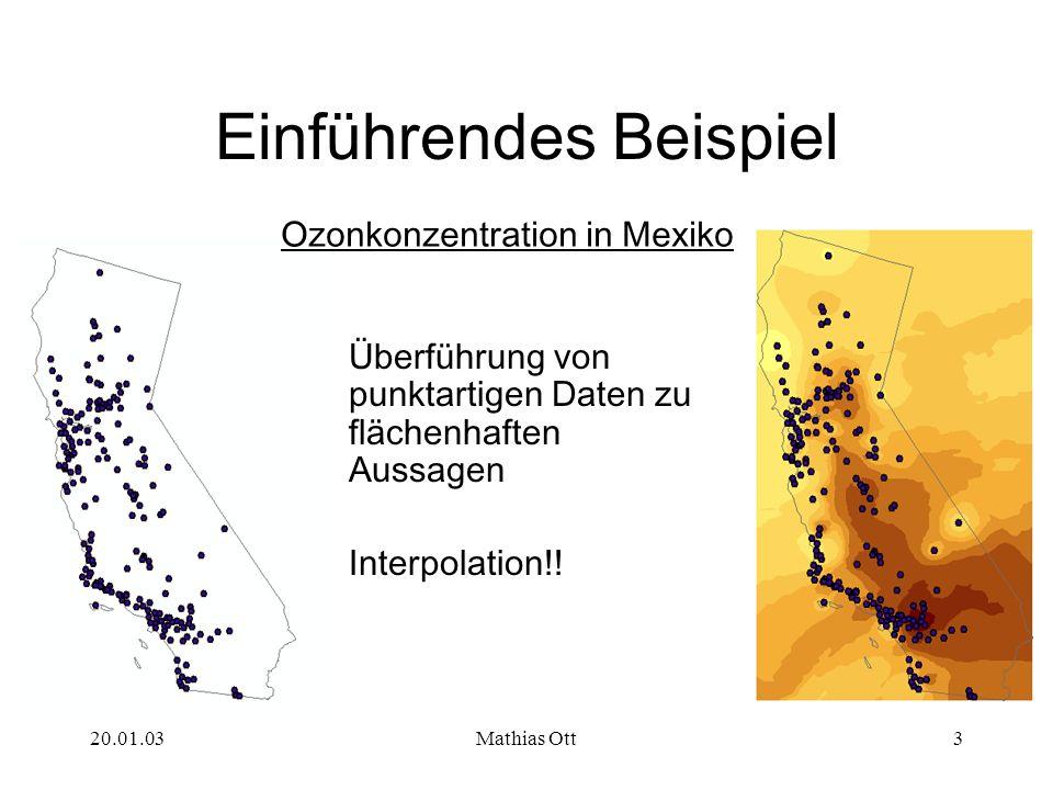 20.01.03Mathias Ott3 Einführendes Beispiel Überführung von punktartigen Daten zu flächenhaften Aussagen Interpolation!! Ozonkonzentration in Mexiko