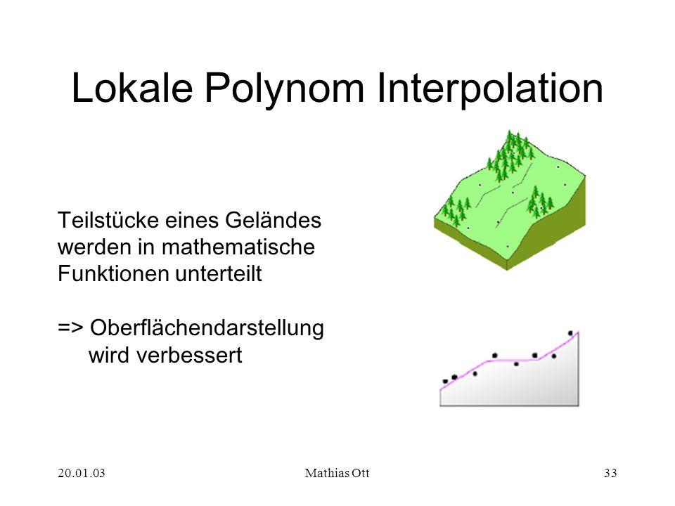 20.01.03Mathias Ott33 Lokale Polynom Interpolation Teilstücke eines Geländes werden in mathematische Funktionen unterteilt => Oberflächendarstellung w