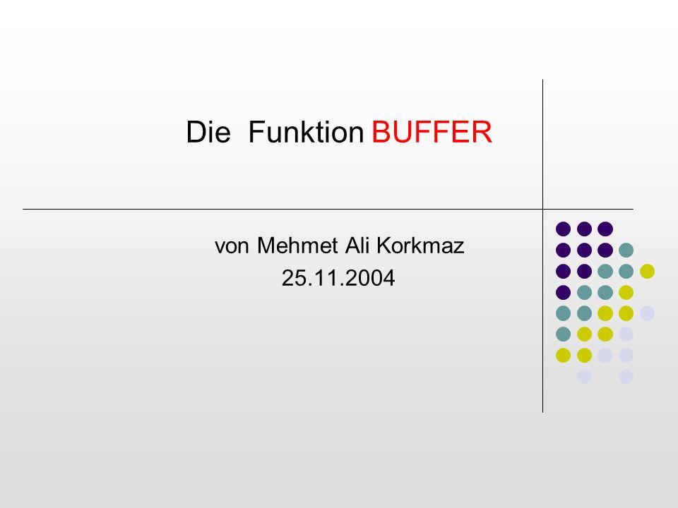 Die Funktion BUFFER von Mehmet Ali Korkmaz 25.11.2004