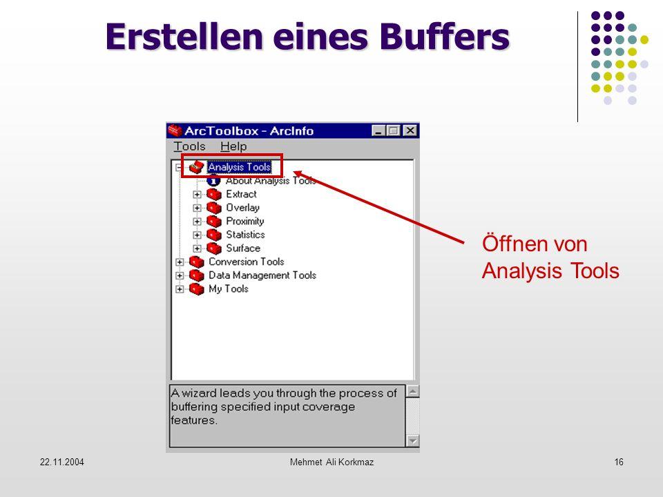 22.11.2004Mehmet Ali Korkmaz16 Erstellen eines Buffers Öffnen von Analysis Tools