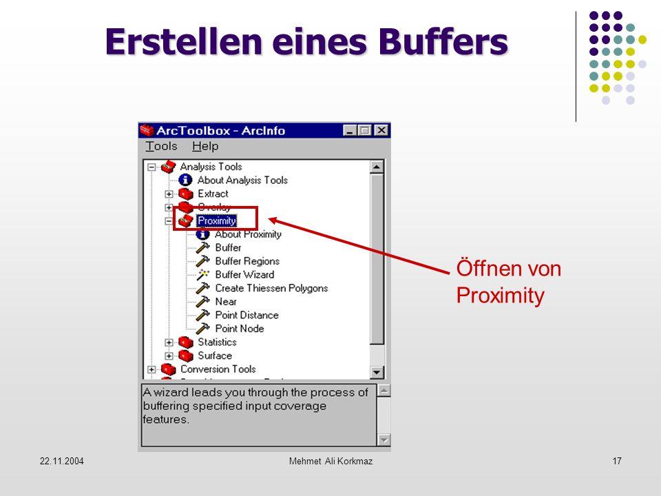22.11.2004Mehmet Ali Korkmaz17 Erstellen eines Buffers Öffnen von Proximity