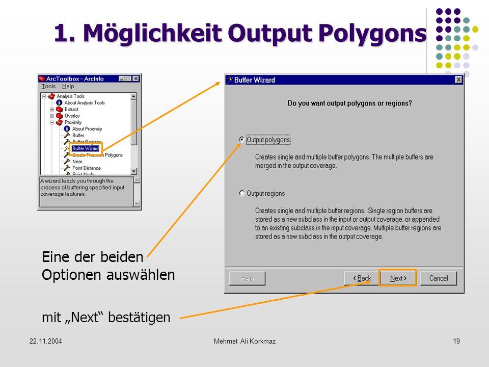 22.11.2004Mehmet Ali Korkmaz19 1. Möglichkeit Output Polygons Eine der beiden Optionen auswählen mit Next bestätigen