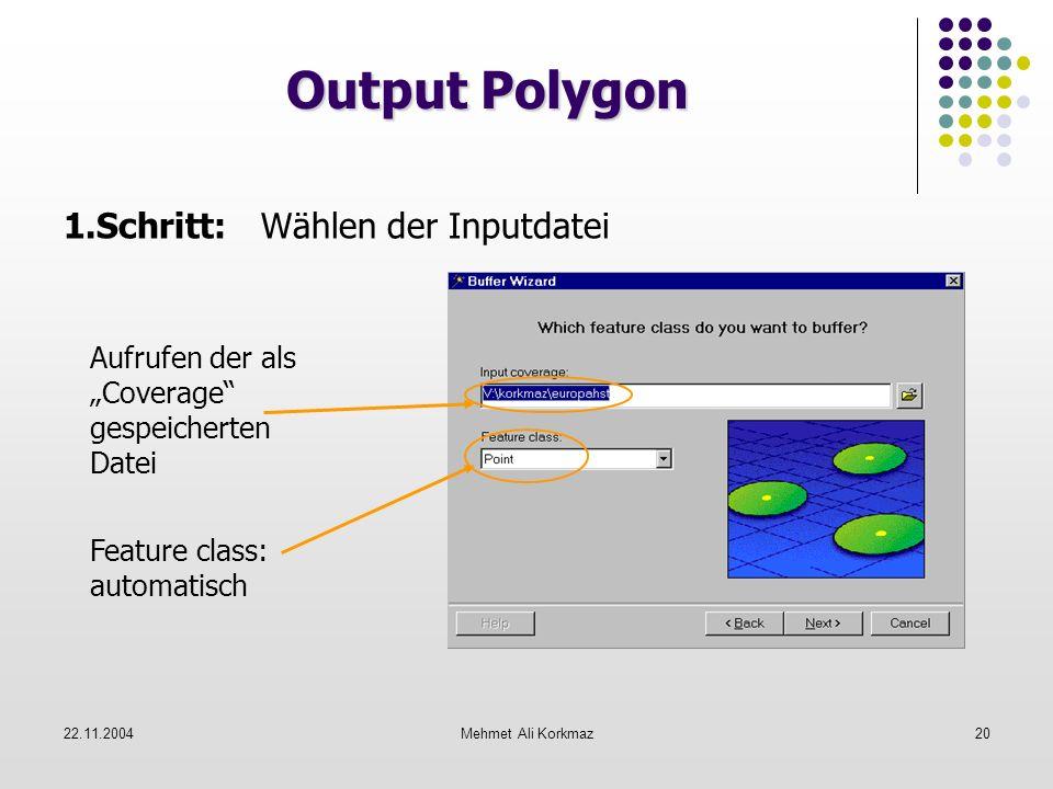 22.11.2004Mehmet Ali Korkmaz20 Output Polygon Aufrufen der als Coverage gespeicherten Datei 1.Schritt: Wählen der Inputdatei Feature class: automatisc