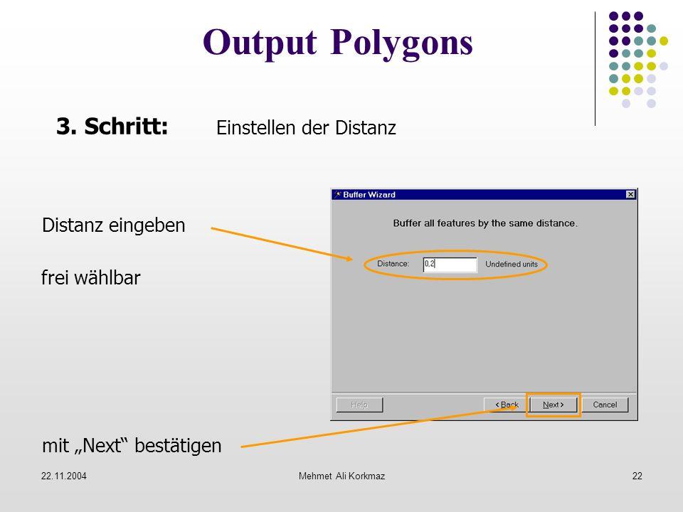 22.11.2004Mehmet Ali Korkmaz22 Output Polygons 3. Schritt: Einstellen der Distanz Distanz eingeben frei wählbar mit Next bestätigen