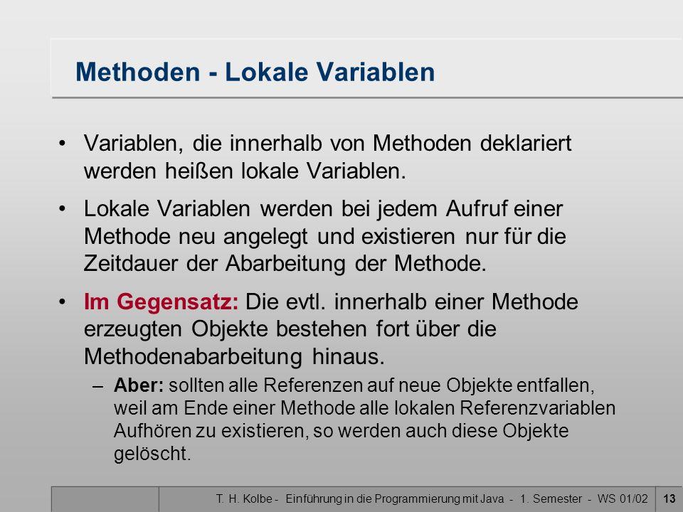 T. H. Kolbe - Einführung in die Programmierung mit Java - 1. Semester - WS 01/0213 Methoden - Lokale Variablen Variablen, die innerhalb von Methoden d