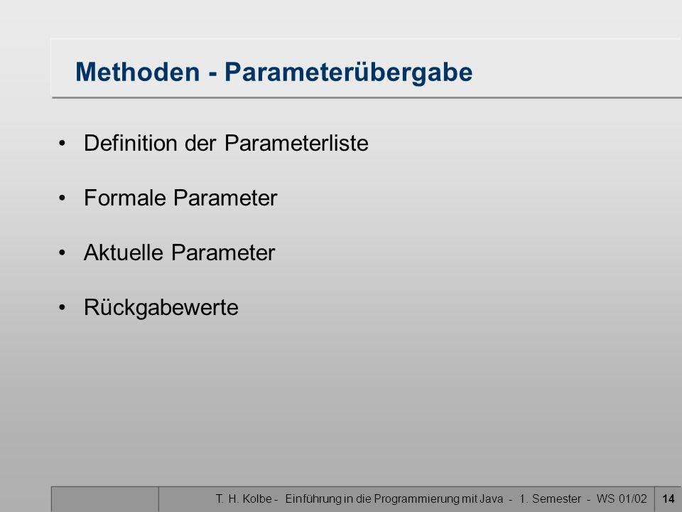 T. H. Kolbe - Einführung in die Programmierung mit Java - 1. Semester - WS 01/0214 Methoden - Parameterübergabe Definition der Parameterliste Formale