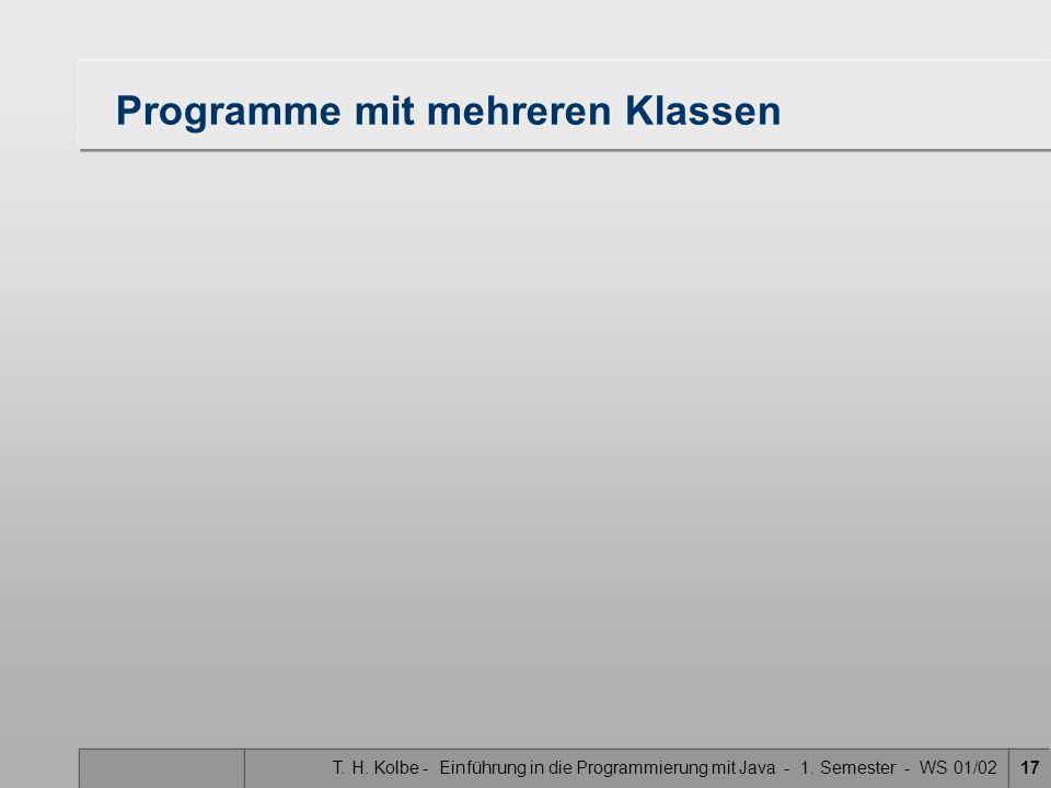 T. H. Kolbe - Einführung in die Programmierung mit Java - 1. Semester - WS 01/0217 Programme mit mehreren Klassen