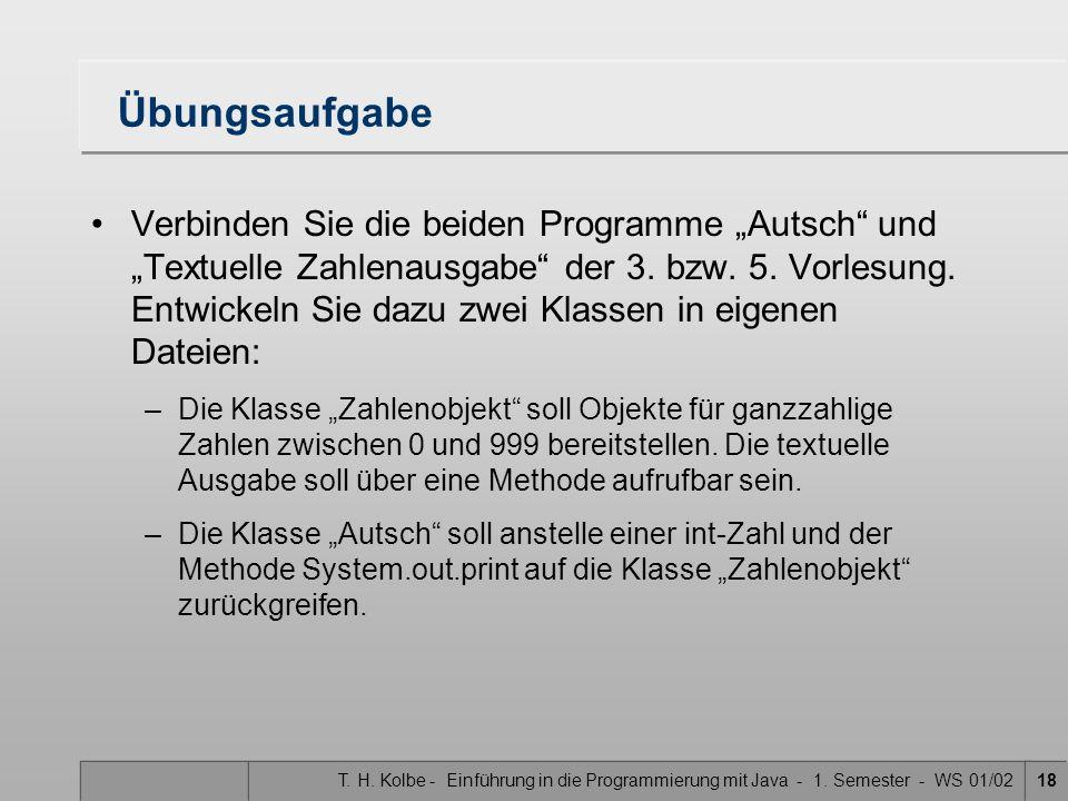 T. H. Kolbe - Einführung in die Programmierung mit Java - 1. Semester - WS 01/0218 Übungsaufgabe Verbinden Sie die beiden Programme Autsch und Textuel