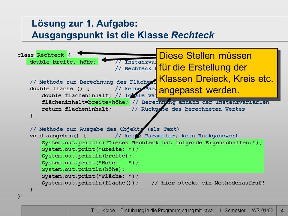 T. H. Kolbe - Einführung in die Programmierung mit Java - 1. Semester - WS 01/024 Lösung zur 1. Aufgabe: Ausgangspunkt ist die Klasse Rechteck class R