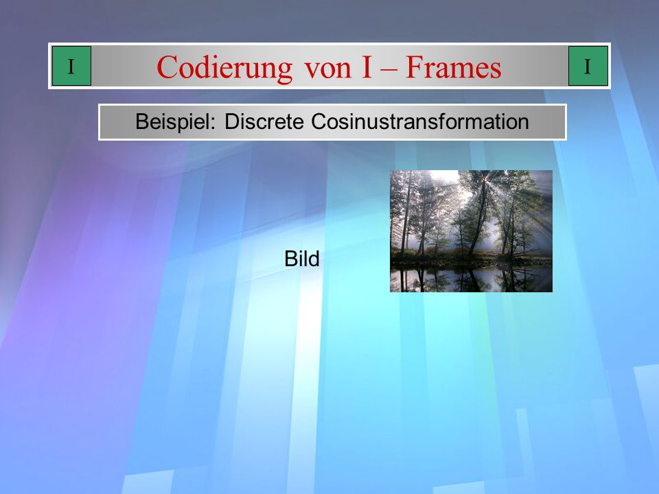 Codierung von I – Frames Beispiel: Discrete Cosinustransformation Bild II