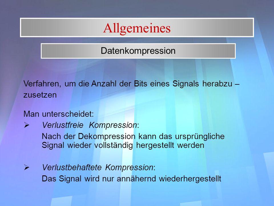 Allgemeines Man unterscheidet: Verlustfreie Kompression: Nach der Dekompression kann das ursprüngliche Signal wieder vollständig hergestellt werden Ve