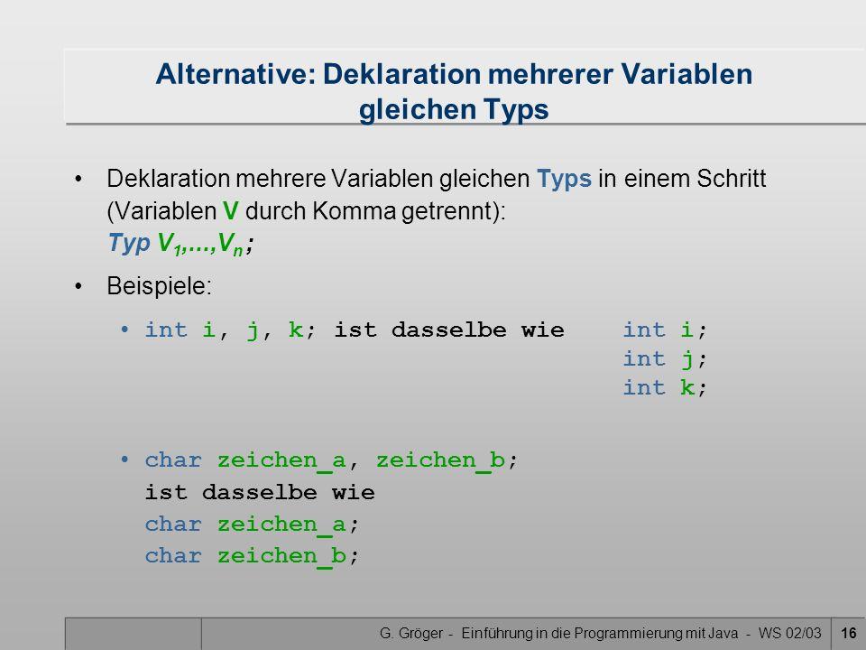 G. Gröger - Einführung in die Programmierung mit Java - WS 02/0316 Alternative: Deklaration mehrerer Variablen gleichen Typs Deklaration mehrere Varia