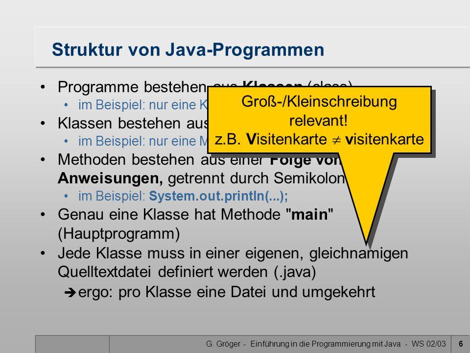 G. Gröger - Einführung in die Programmierung mit Java - WS 02/036 Struktur von Java-Programmen Programme bestehen aus Klassen (class) im Beispiel: nur