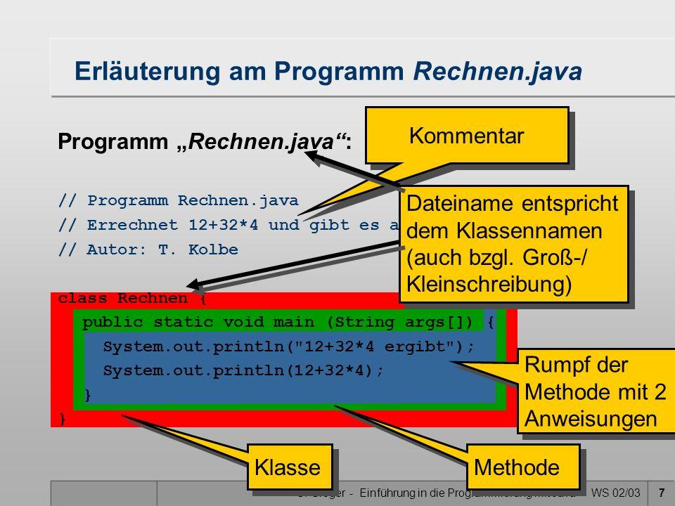 G. Gröger - Einführung in die Programmierung mit Java - WS 02/037 Erläuterung am Programm Rechnen.java Kommentar Klasse Rumpf der Methode mit 2 Anweis