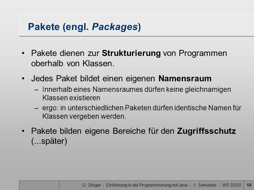 G. Gröger - Einführung in die Programmierung mit Java - 1. Semester - WS 02/0310 Pakete (engl. Packages) Pakete dienen zur Strukturierung von Programm