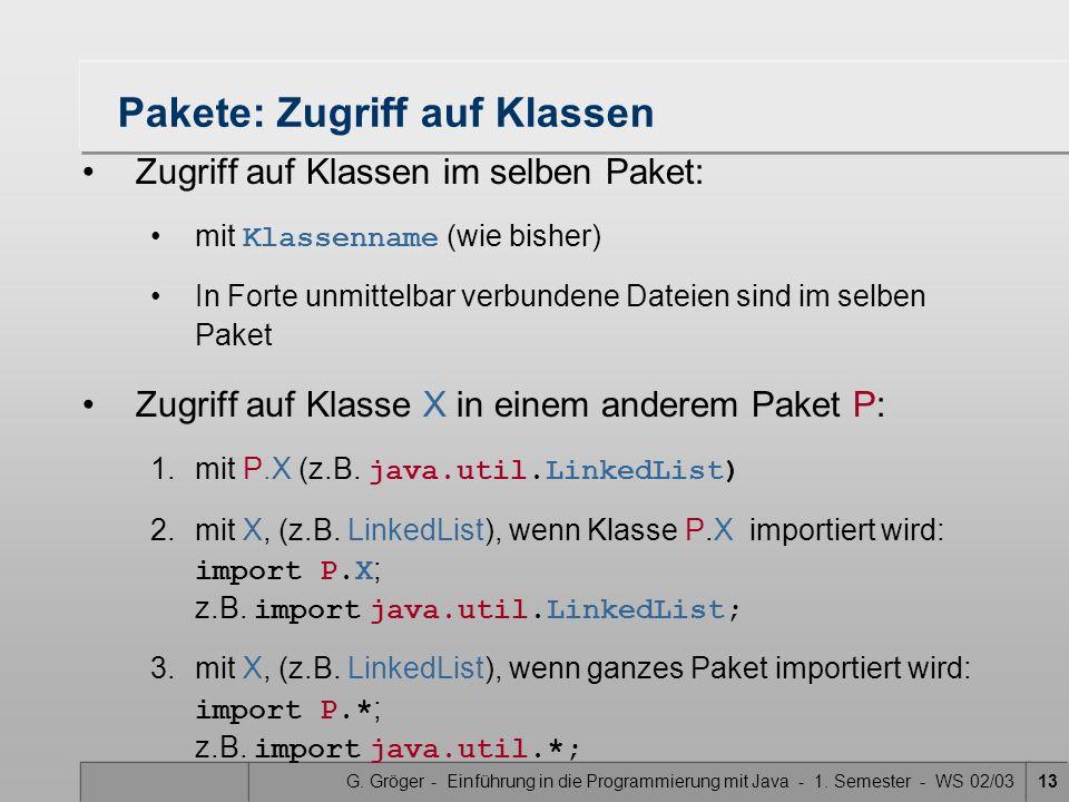 G. Gröger - Einführung in die Programmierung mit Java - 1. Semester - WS 02/0313 Pakete: Zugriff auf Klassen Zugriff auf Klassen im selben Paket: mit