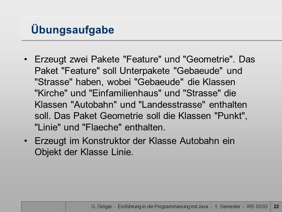 G. Gröger - Einführung in die Programmierung mit Java - 1. Semester - WS 02/0322 Übungsaufgabe Erzeugt zwei Pakete