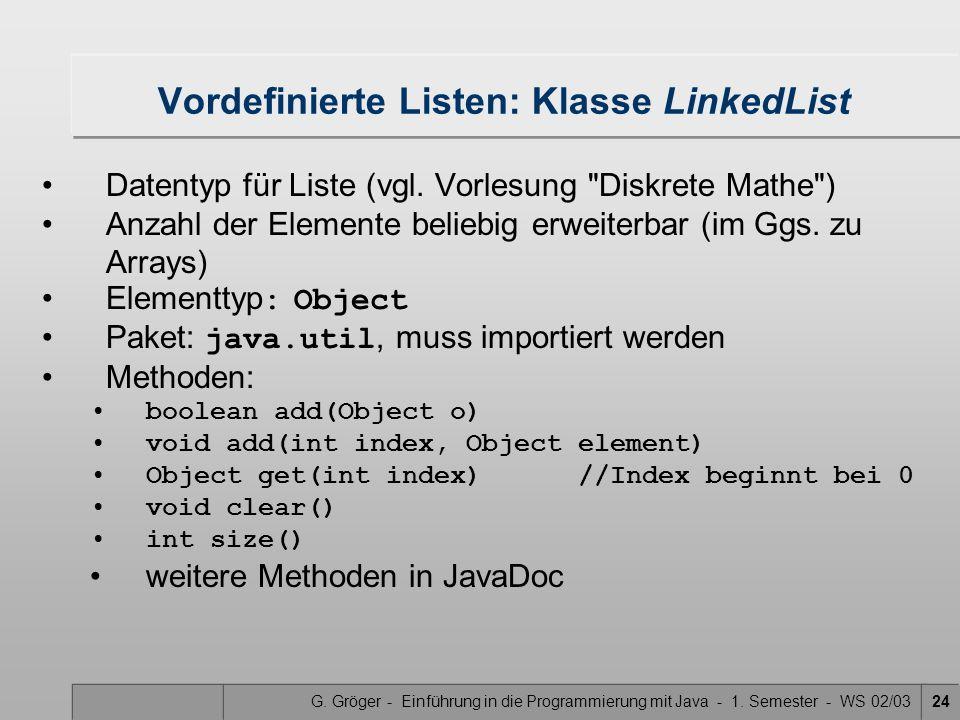 G. Gröger - Einführung in die Programmierung mit Java - 1. Semester - WS 02/0324 Vordefinierte Listen: Klasse LinkedList Datentyp für Liste (vgl. Vorl