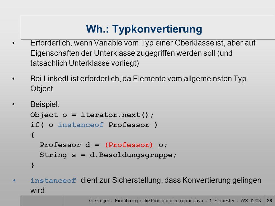 G. Gröger - Einführung in die Programmierung mit Java - 1. Semester - WS 02/0328 Wh.: Typkonvertierung Erforderlich, wenn Variable vom Typ einer Oberk