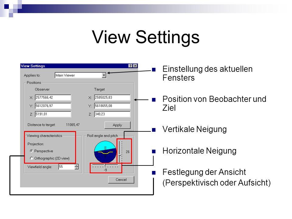 View Settings Einstellung des aktuellen Fensters Position von Beobachter und Ziel Vertikale Neigung Horizontale Neigung Festlegung der Ansicht (Perspektivisch oder Aufsicht)