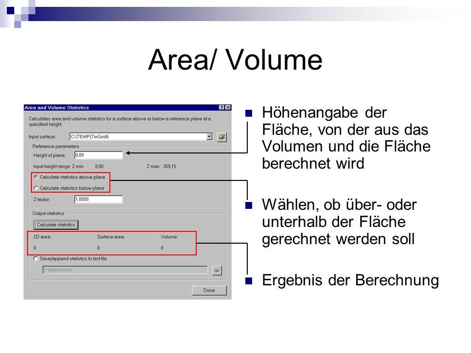 Area/ Volume Höhenangabe der Fläche, von der aus das Volumen und die Fläche berechnet wird Wählen, ob über- oder unterhalb der Fläche gerechnet werden soll Ergebnis der Berechnung