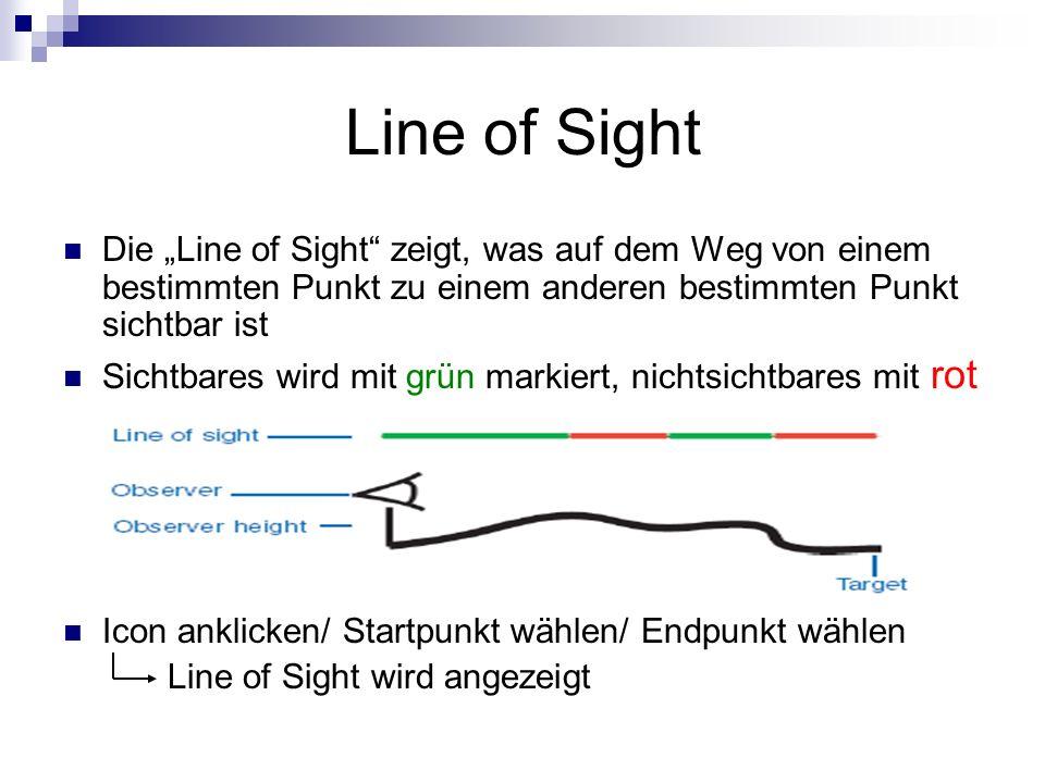 Line of Sight Die Line of Sight zeigt, was auf dem Weg von einem bestimmten Punkt zu einem anderen bestimmten Punkt sichtbar ist Sichtbares wird mit grün markiert, nichtsichtbares mit rot Icon anklicken/ Startpunkt wählen/ Endpunkt wählen Line of Sight wird angezeigt