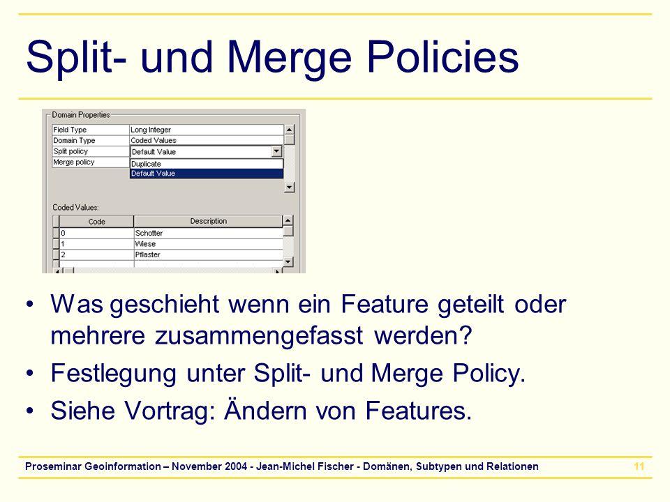 Proseminar Geoinformation – November 2004 - Jean-Michel Fischer - Domänen, Subtypen und Relationen11 Split- und Merge Policies Was geschieht wenn ein