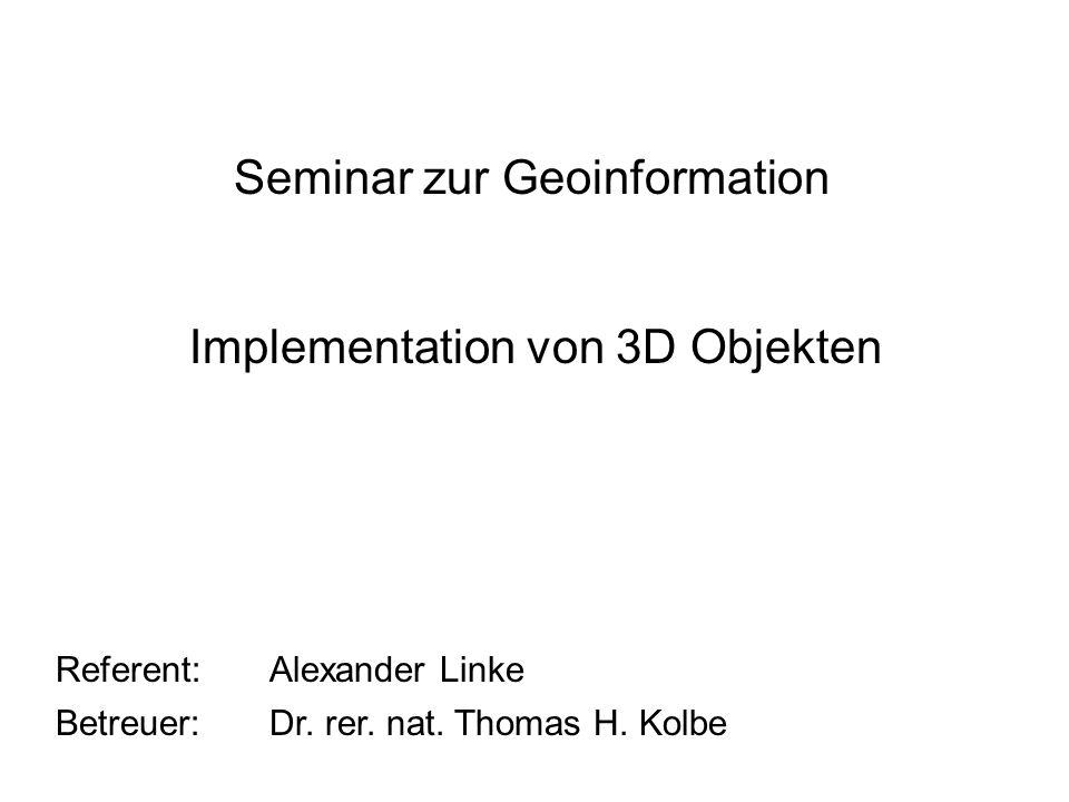 Motivation Anwendungen für die Implementation 3 dimensionaler Objekte: 1.Robotertechnik 2.Simulation physikalischer Mechanismen 3.Immersive Systeme 4.CAD 5.GIS