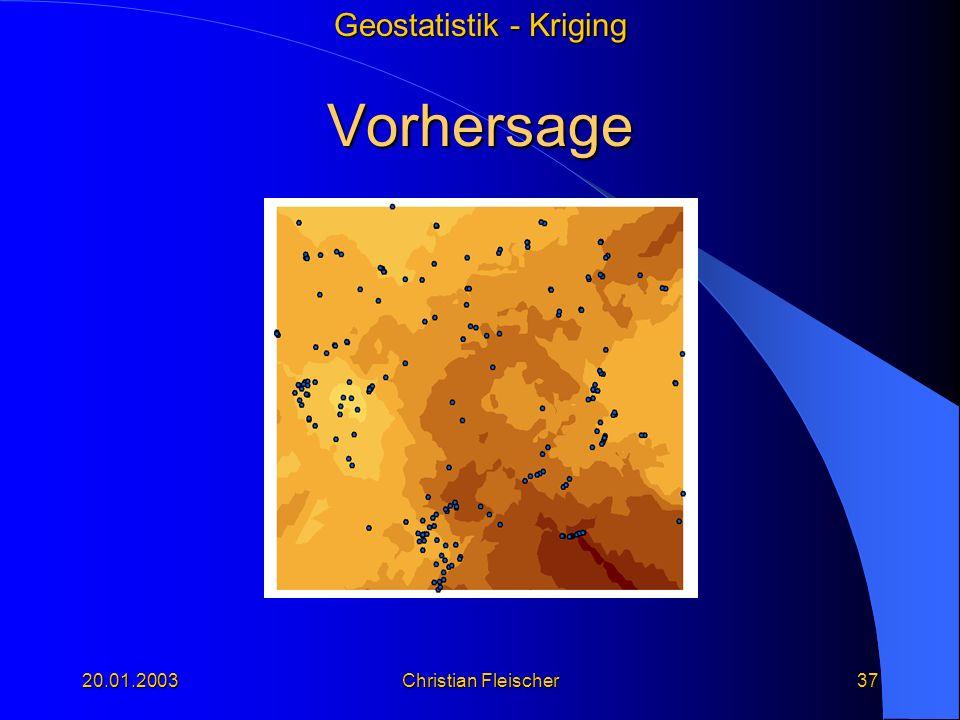 Geostatistik - Kriging 20.01.2003Christian Fleischer37 Vorhersage
