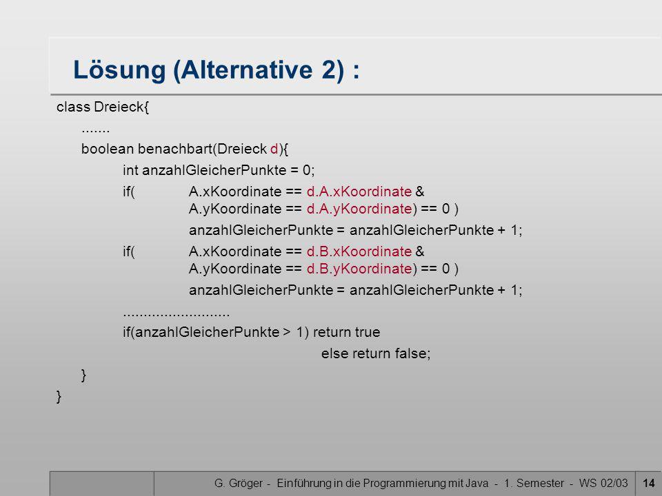 G. Gröger - Einführung in die Programmierung mit Java - 1. Semester - WS 02/0314 Lösung (Alternative 2) : class Dreieck{....... boolean benachbart(Dre