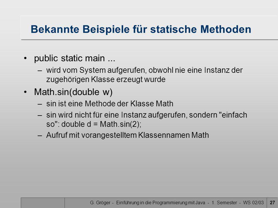 G. Gröger - Einführung in die Programmierung mit Java - 1. Semester - WS 02/0327 Bekannte Beispiele für statische Methoden public static main... –wird