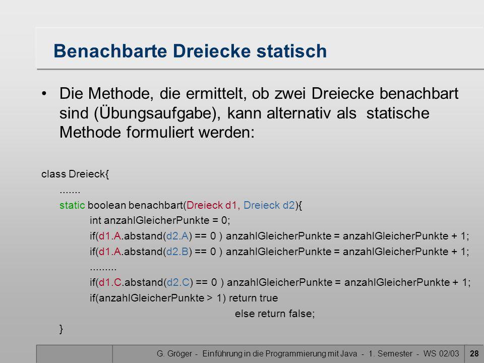 G. Gröger - Einführung in die Programmierung mit Java - 1. Semester - WS 02/0328 Benachbarte Dreiecke statisch Die Methode, die ermittelt, ob zwei Dre