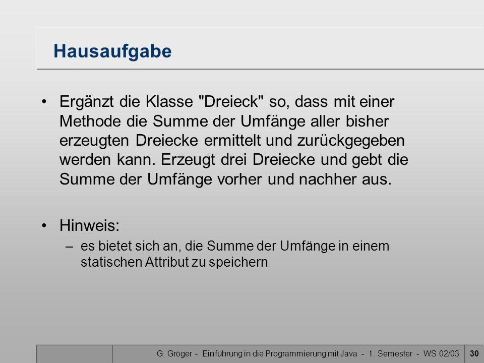 G. Gröger - Einführung in die Programmierung mit Java - 1. Semester - WS 02/0330 Hausaufgabe Ergänzt die Klasse
