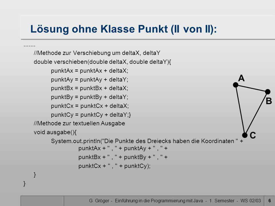 G. Gröger - Einführung in die Programmierung mit Java - 1. Semester - WS 02/036 Lösung ohne Klasse Punkt (II von II):....... //Methode zur Verschiebun