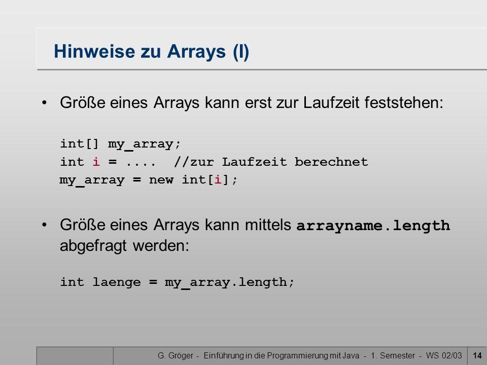 G. Gröger - Einführung in die Programmierung mit Java - 1. Semester - WS 02/0314 Hinweise zu Arrays (I) Größe eines Arrays kann erst zur Laufzeit fest