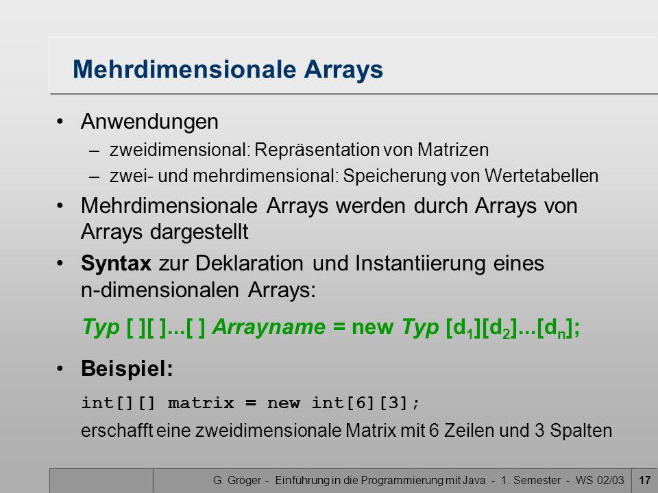 G. Gröger - Einführung in die Programmierung mit Java - 1. Semester - WS 02/0317 Mehrdimensionale Arrays Anwendungen –zweidimensional: Repräsentation