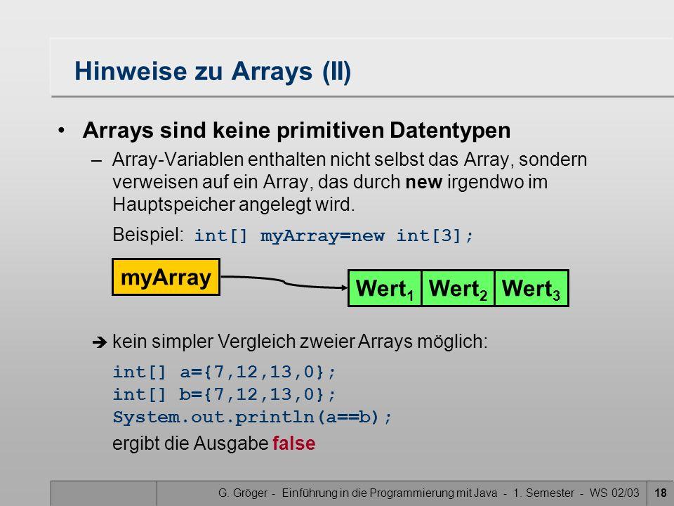 G. Gröger - Einführung in die Programmierung mit Java - 1. Semester - WS 02/0318 Hinweise zu Arrays (II) Arrays sind keine primitiven Datentypen –Arra