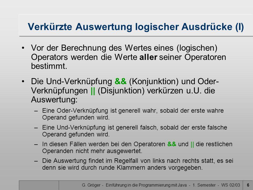 G. Gröger - Einführung in die Programmierung mit Java - 1. Semester - WS 02/036 Verkürzte Auswertung logischer Ausdrücke (I) Vor der Berechnung des We