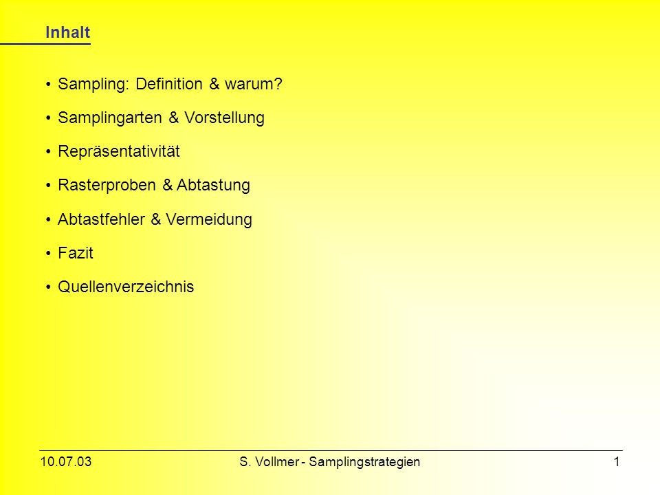 10.07.03S.Vollmer - Samplingstrategien1 Inhalt Sampling: Definition & warum.