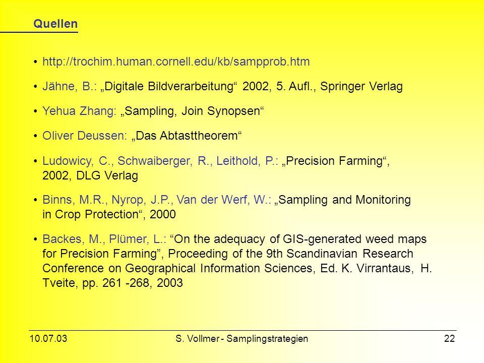 10.07.03S. Vollmer - Samplingstrategien21 Fazit unterschiedliche Samplingarten liefern unterschiedliche Ergebnisse welche Methode man wählt muss angep