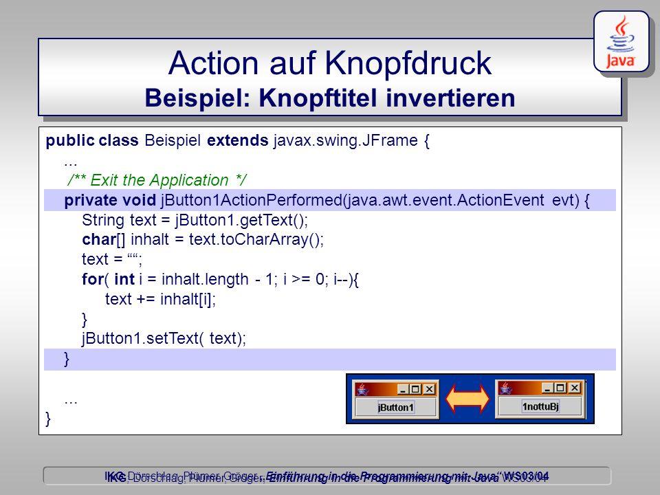 IKG Dörschlag, Plümer, Gröger Einführung in die Programmierung mit Java WS03/04 Dörschlag IKG; Dörschlag, Plümer, Gröger; Einführung in die Programmierung mit Java WS03/04 public class Beispiel extends javax.swing.JFrame {...