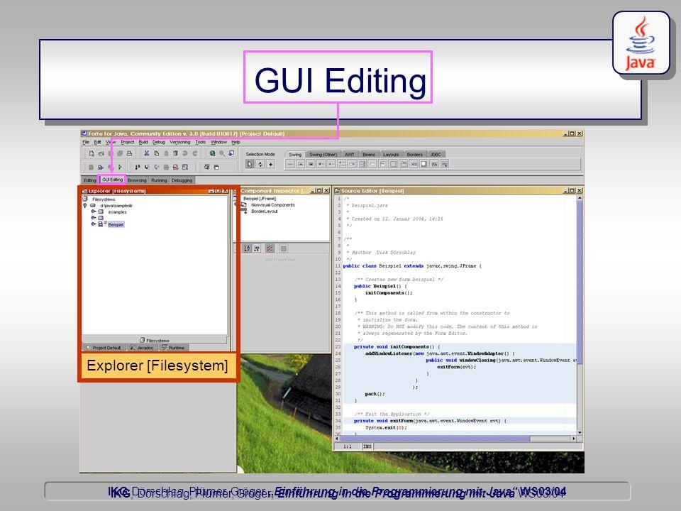 IKG Dörschlag, Plümer, Gröger Einführung in die Programmierung mit Java WS03/04 Dörschlag IKG; Dörschlag, Plümer, Gröger; Einführung in die Programmierung mit Java WS03/04 GUI Editing Source Editor Der Quellcode: Klasse.java schreib geschützter Bereich